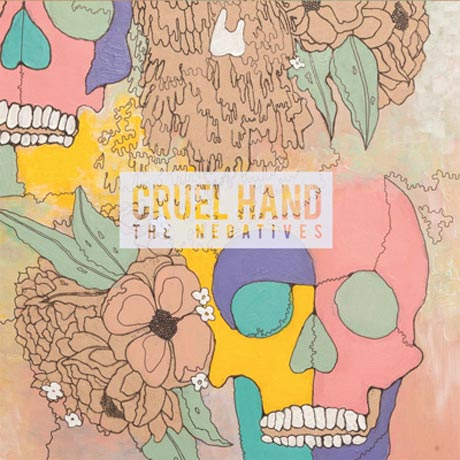 Cruel Hand The Negatives