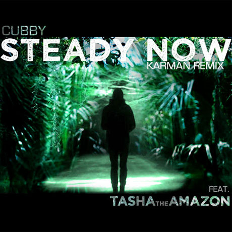 "Cubby ""Steady Now"" (Karman Remix) (ft. Tasha the Amazon)"