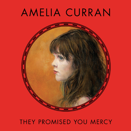 Amelia Curran Announces 'They Promised You Mercy'