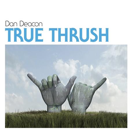 "Dan Deacon ""True Thrush"""