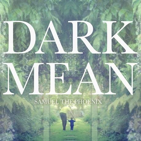Dark Mean 'Samuel the Phoenix' (EP stream)