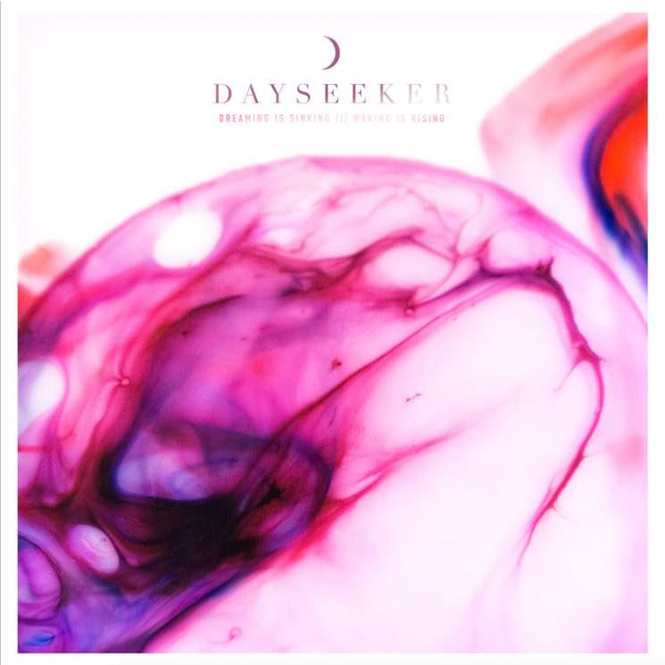 Dayseeker Dreaming Is Sinking /// Waking Is Rising