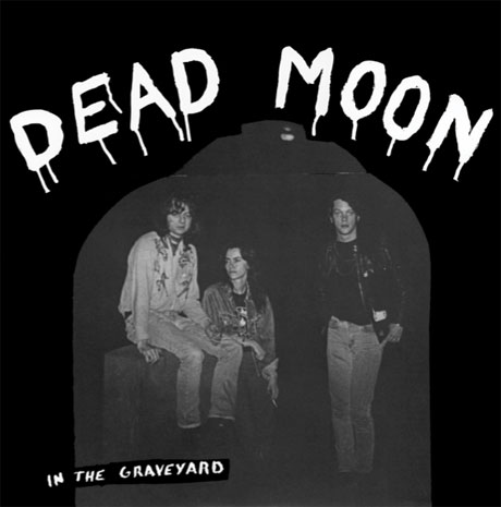 Dead Moon's First Three Albums Reissued by Mississippi Records