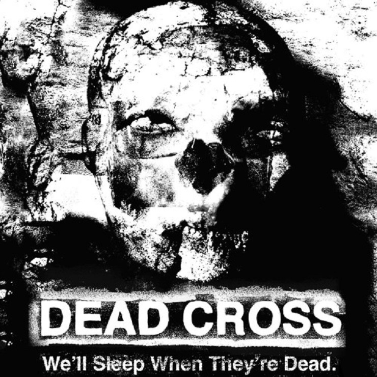 "Dead Cross ""We'll Sleep When They're Dead"""