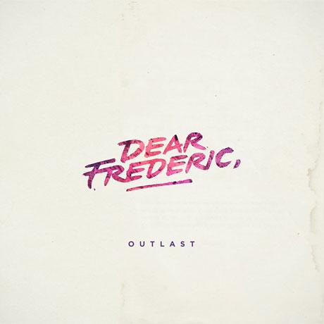 Dear Frederic 'Outlast' (EP stream)