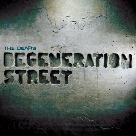 The Dears <i>Degeneration Street</i>