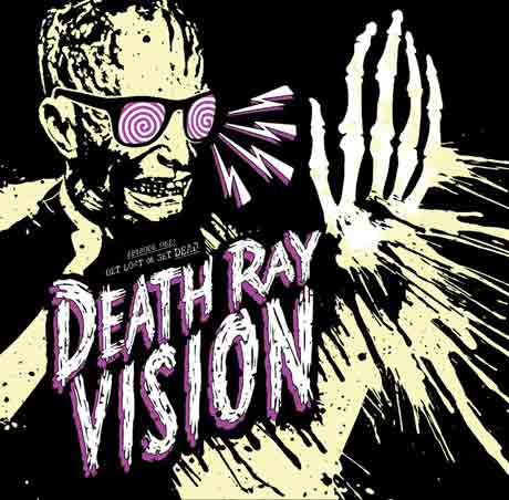 Death Ray Vision Get Lost or Get Dead