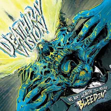Death Ray Vision We Ain't Leavin' Till You're Bleedin'