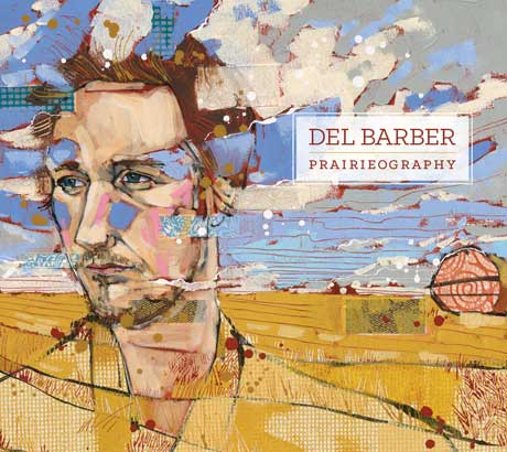 Del Barber Embraces His Roots on 'Prairieography,' Shares New Song and Maps Out Canadian Tour