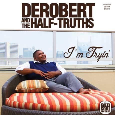 DeRobert & The Half-Truths I'm Tryin'