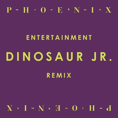 "Phoenix ""Entertainment"" (Dinosaur Jr. remix)"