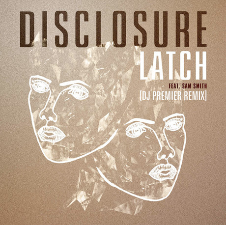 "Disclosure ""Latch"" (ft. Sam Smith) (DJ Premier remix)"