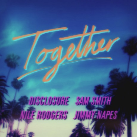 "Disclosure ""Together"" (ft. Nile Rodgers and Sam Smith)"