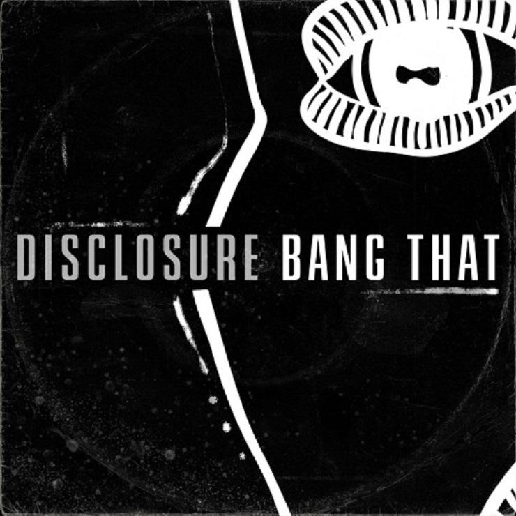 Disclosure 'Bang That'