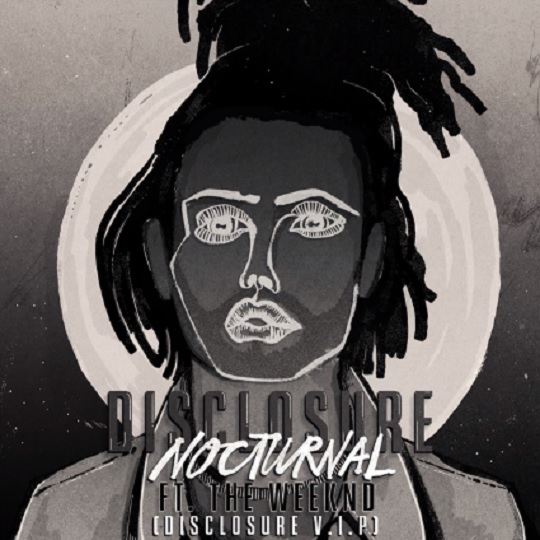 Disclosure 'Nocturnal' (ft. the Weeknd) (Disclosure V.I.P. Remix)
