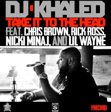 "DJ Khaled ""Take It to the Head"" (ft. Chris Brown, Rick Ross, Nicki Minaj and Lil Wayne)"