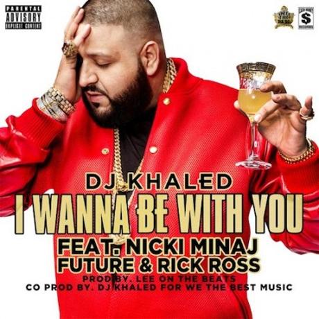 """DJ Khaled """"I Wanna Be With You"""" (ft. Nicki Minaj, Future and Rick Ross)"""