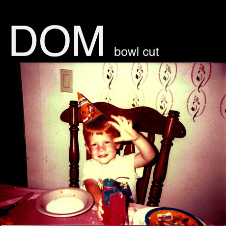 Dom 'Bowl Cut' (ft. Cults)