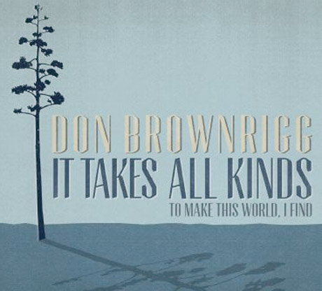 "Don Brownrigg 'It Takes All Kinds (to make this world, I find)' (album stream) / ""Sweet Dream Sleeper"" (video)"