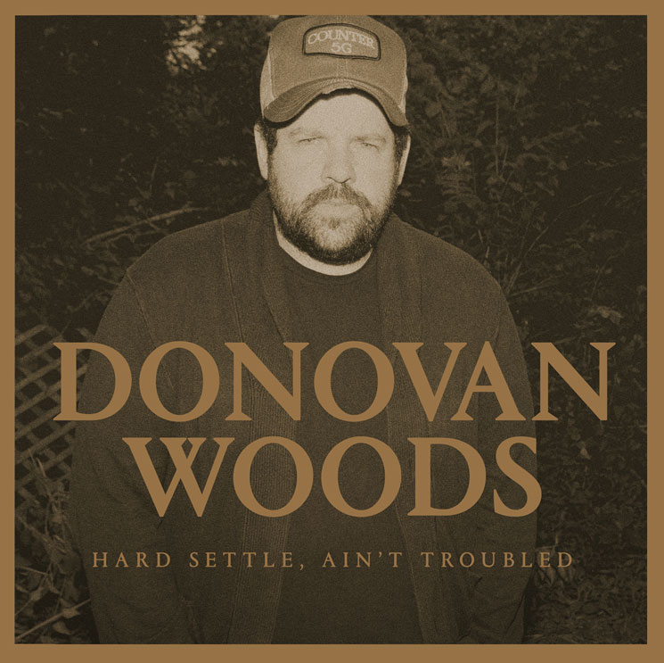 Donovan Woods Hard Settle, Ain't Troubled