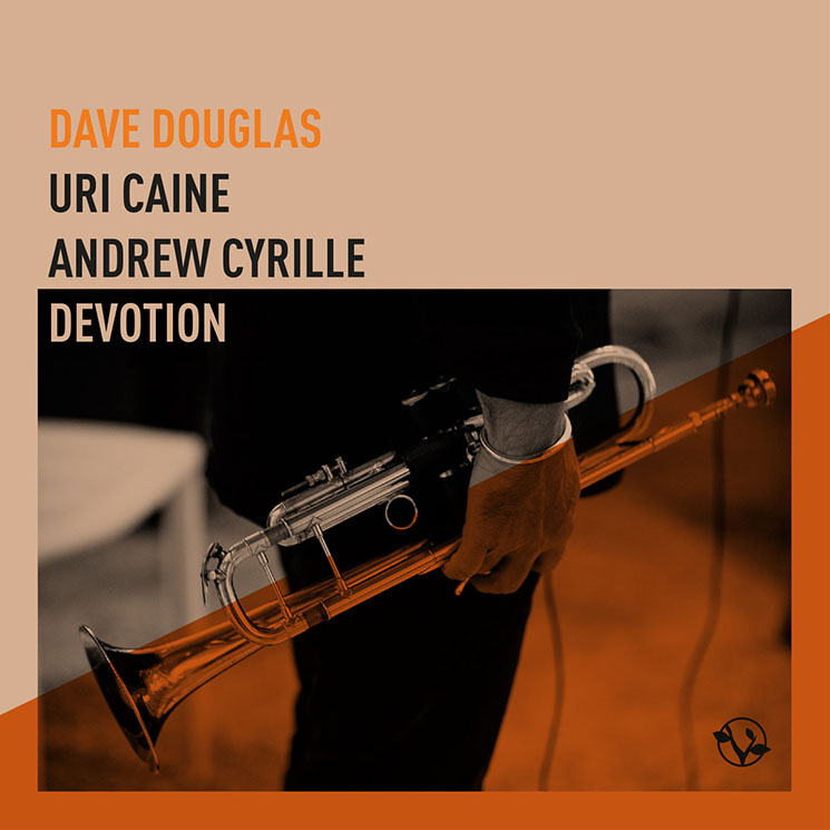 Dave Douglas / Uri Caine / Andrew Cyrille Devotion