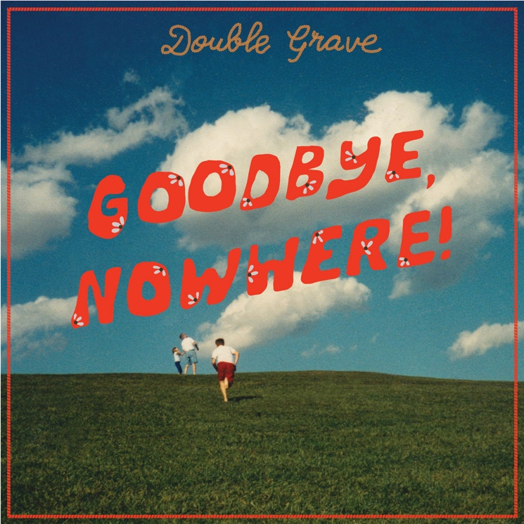 Double Grave Bid Farewell to Lost Dreams on 'Goodbye, Nowhere!'