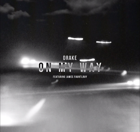 "Drake ""On My Way"" (ft. James Fauntleroy)"