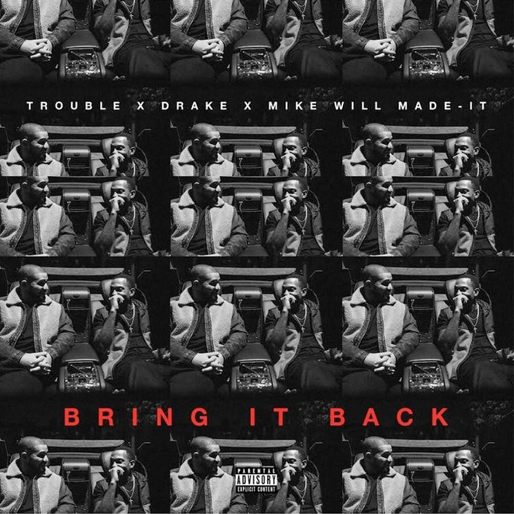 "Drake Drops ""Bring It Back"" with Trouble and Mike WiLL Made-It"