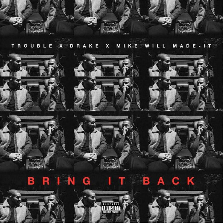 Drake Drops 'Bring It Back' with Trouble and Mike WiLL Made-It