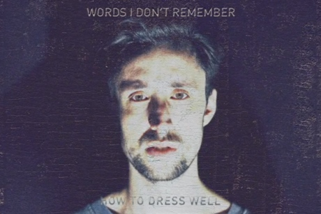"How to Dress Well ""Words I Don't Remember"""