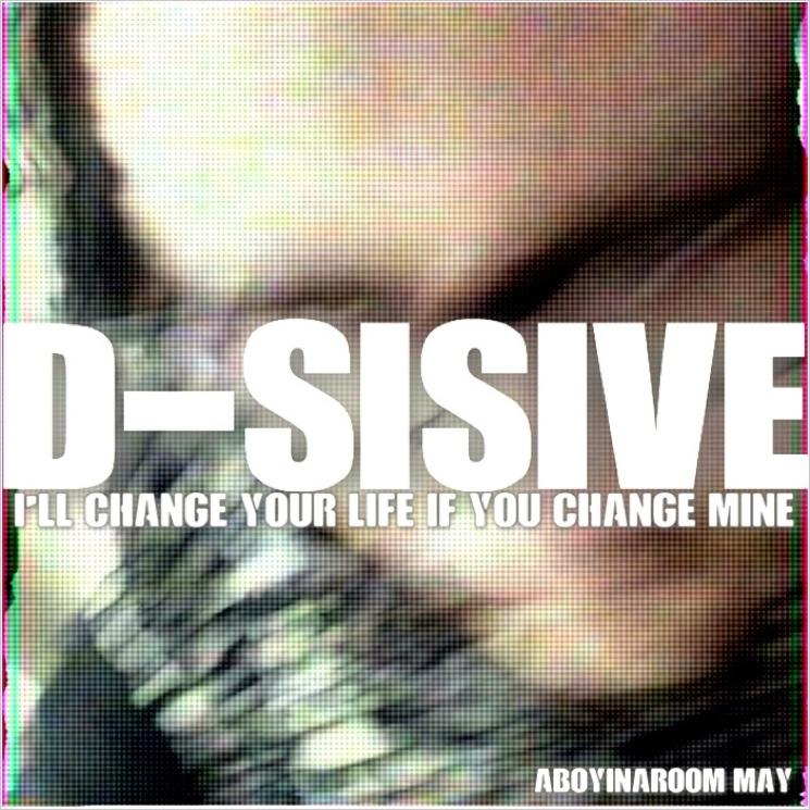 D-Sisive 'I'll Change Your Life If You Change Mine' (album stream)