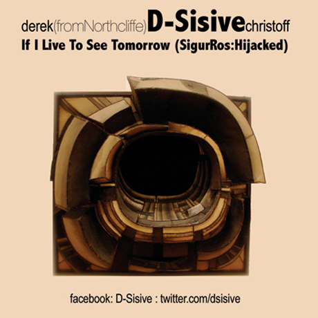"D-Sisive ""If I Live To See Tomorrow"" (SigurRos:Hijacked)"