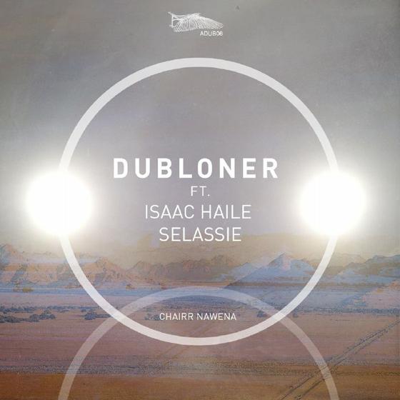 "dubLoner ""Chairr Nawena"" (ft. Isaac Haile Selassie)"