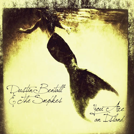 Dustin Bentall & the Smokes 'You Are an Island' (album stream)