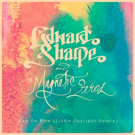 "Edward Sharpe & the Magnetic Zeros ""Man on Fire"" (Little Daylight remix)"