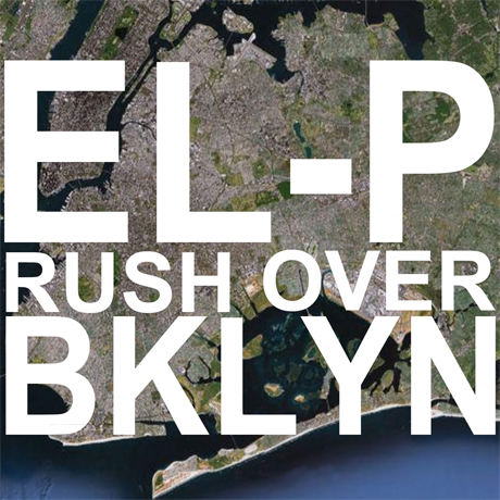 "El-P ""Rush Over BKLYN"""