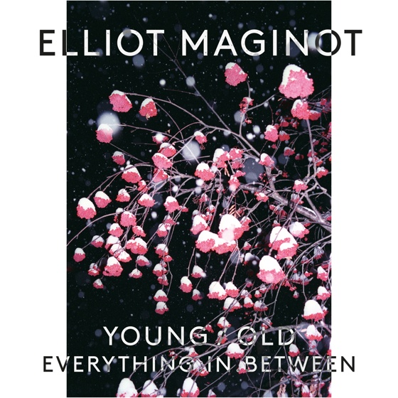 Elliot Maginot 'Young/Old/Everything in Between' (album stream)