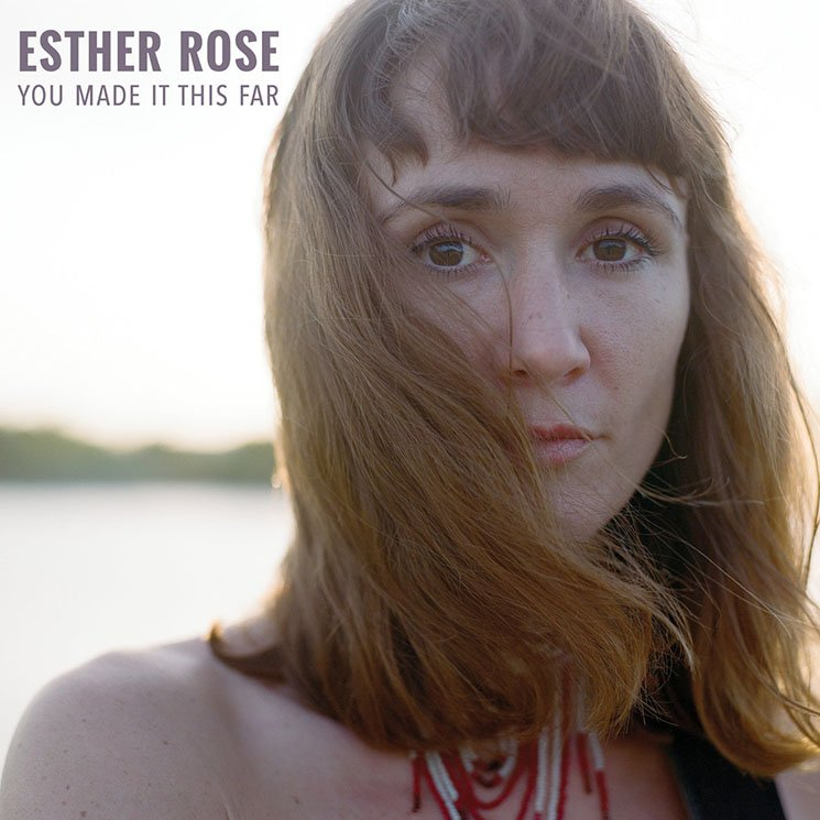Esther Rose You Made It This Far