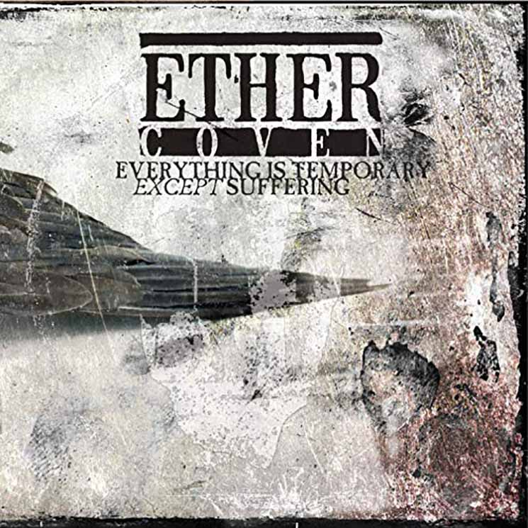 Ether Coven Everything Is Temporary Except Suffering