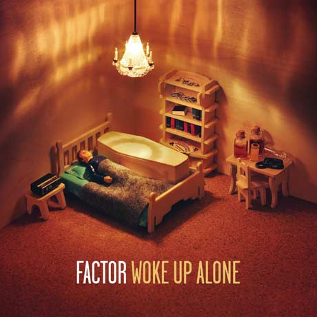 Factor Woke Up Alone