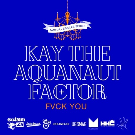 "Factor ""Fvck You"" (ft. Kay the Aquanaut)"