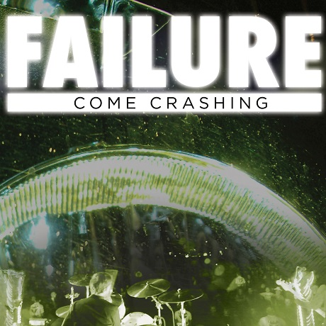 "Failure ""Come Crashing"""