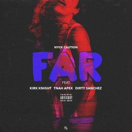 "NYCk Caution ""Far"" (ft. Kirk Knight, Tnah Apex, Dirty Sanchez)"