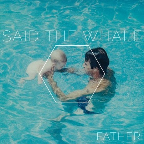 """Said the Whale """"Father"""""""