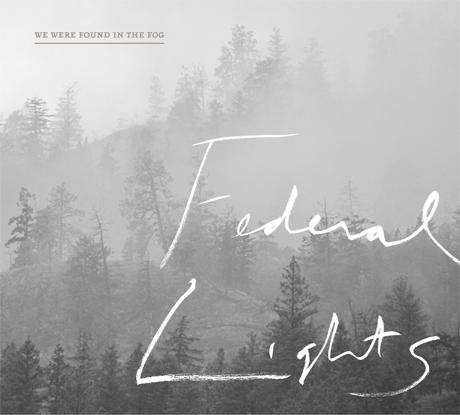 Federal Lights 'We Were Found in the Fog' (album stream)