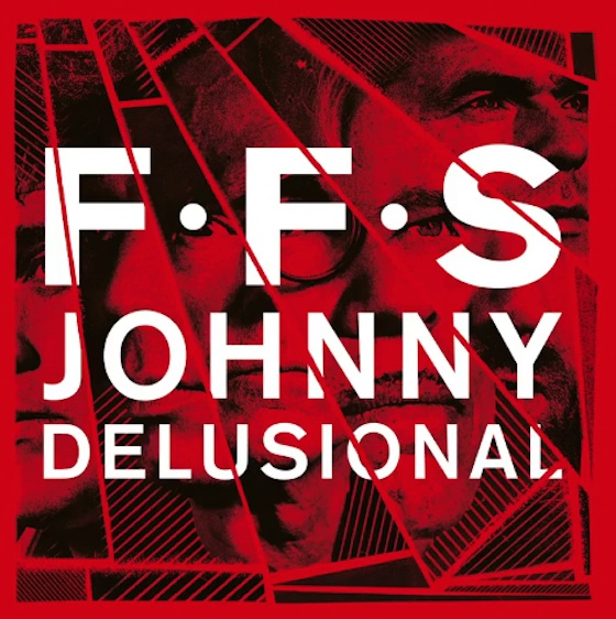 FFS 'Johnny Delusional'