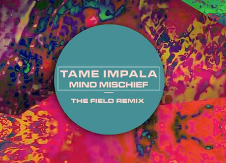 "Tame Impala ""Mind Mischief"" (The Field remix)"