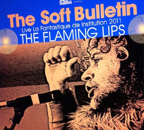 The Flaming Lips Plotting <i>The Soft Bulletin: Live La Fantastique de Institution 2011</i>