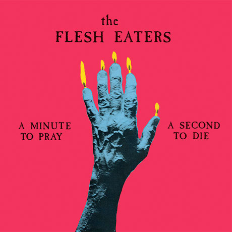 The Flesh Eaters' 'A Minute to Pray a Second to Die' Gets Reissued via Superior Viaduct