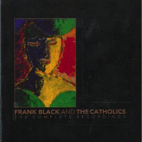 Frank Black & the Catholics The Complete Recordings